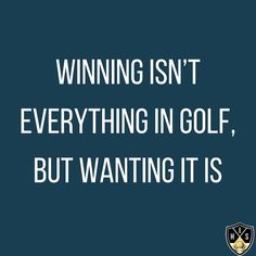 Winning isn't everything in golf, but wanting it is. Swing Quotes, Golf Quotes, Winning Quotes, Golf Humor, Everything