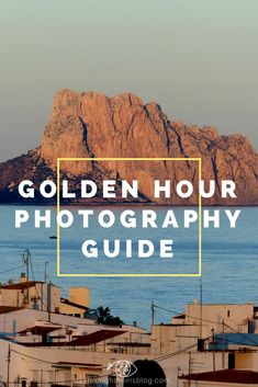 Golden Hour Photography Guide | Landscape Photography