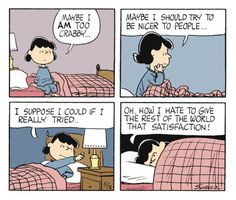 How I hate to give the rest of the world that satisfaction! #charliebrown #lucyvanpelt #crabby