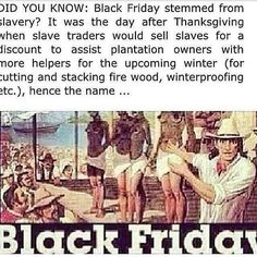No! I'm not participating in Black Friday, No Sale is worth our Dignity and Heritage. Such of Mockery!!!