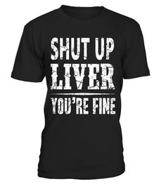 Perfect Gift Idea for Men / Women - Funny Drinking Quote Shut Up Liver Your Fine TShirt. Awesome gift for your dad, brother, husband, boyfriend, son, uncle or nephew, girlfriend, sister, mom, mother, friends or family. Novelty Humor Saying Tee with print. For Cocktail Lovers, peoples who drink alcohol - vodka, tequila, beer, whiskey and wine. Add this tshirt to your collection of party accessories (tank top, team hat, socks, jersey, cup, mug, glass etc). *** IMPORTANT *** These ...