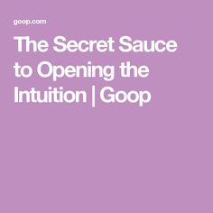 The Secret Sauce to Opening the Intuition | Goop