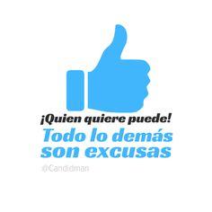 """""""¡Quien quiere puede! Todo lo demás son excusas"""". #Citas #Frases @Candidman"""