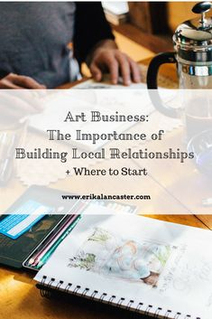 Art Business: The Importance of Building Local Relationships + Where to Start #artbiz #artlife #artiststruggles