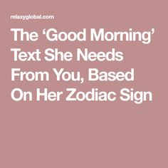 The 'Good Morning' Text She Needs From You, Based On Her Zodiac Sign