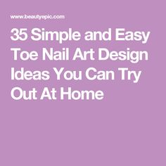 35 Simple and Easy Toe Nail Art Design Ideas You Can Try Out At Home