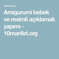 Amigurumi bebek ve resimli açıklamalı yapımı - 10marifet.org