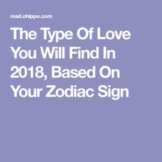 The Type Of Love You Will Find In 2018, Based On Your Zodiac Sign