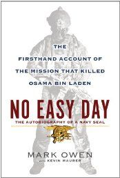 No Easy Day: The Firsthand Account of the Mission That Killed Osama Bin Laden  For the first time anywhere, the first-person account of the planning and execution of the Bin Laden raid from a Navy Seal who confronted the terrorist mastermind and witnessed his final moment. Read more on http://www.clickabook.in
