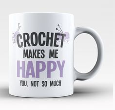 Crochet makes me happy... you, not so much. The perfect coffee mug for any crochet fanatic. Order here - http://diversethreads.com/products/crochet-makes-me-happy-mug