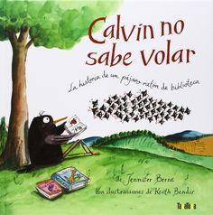 Calvin no sabe volar : la historia de un pájaro ratón de biblioteca