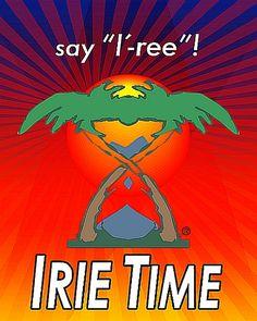 """Say """"I'-ree""""!    http://www.IRIETIME.com"""