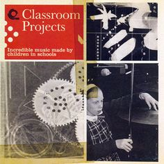 """V.A """"Classroom Projects - Incredible Music Made By Children In Schools"""""""
