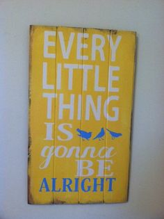 "Every little thing is gonna be alright 13""w x 24 1/2h hand-painted wood sign"