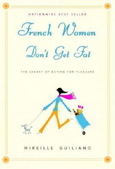 Book Review: French Women Don't Get Fat by Mireille Guiliano