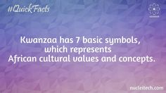 Kwanzaa has 7 basic symbols, which represents African cultural values and concepts.