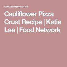 Cauliflower Pizza Crust Recipe | Katie Lee | Food Network