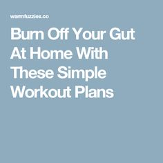 Burn Off Your Gut At Home With These Simple Workout Plans