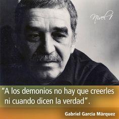 A los demonios no hay que creerles ni cuando dicen la verdad. Gabriel Garacía Márquez #frases #citas #Colombia