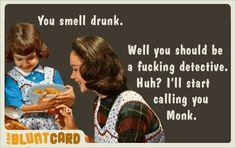 drunk. blunt cards drunk, monk, blunt cards funny, laugh, funni shit, children, blunt cardsretro, detective, bluntcardcom humor