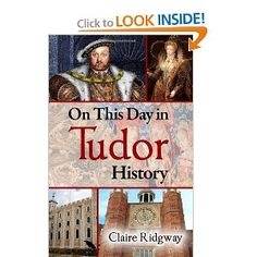 On This Day in Tudor History: Claire Ridgway: 9781480229198: Amazon.com: Books