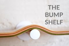 The Bump Shelf, a bent plywood shelf with a distinctive curved profile. Made with the same lamination technique as skateboards.