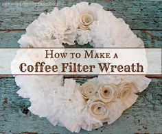 How To Make A Coffee Filter Wreath {with burlap roses} - Fox Hollow Cottage