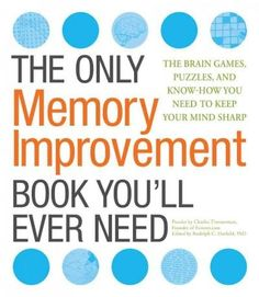 The Only Memory Improvement Book You'll Ever Need: The Brain Games, Puzzles, and Know-How You Need to Keep Your M...