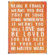 """Wall Sign: """"Being a family means you are part of something wonderful.  It means you will love and be loved for the rest of your life, no matter what."""""""