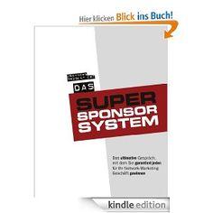 Das Super-Sponsor-System: Das ultimative Gespräch, mit dem Sie garantiert jeden für Ihr Network-Marketing-Geschäft gewinnen
