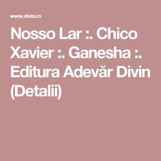 Nosso Lar :. Chico Xavier :. Ganesha :. Editura Adevăr Divin (Detalii) Ganesha, Food, Chico Xavier, Essen, Ganesh, Meals, Yemek, Eten