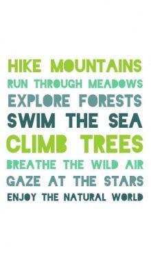 hike.run.explore.swim.climb.breathe.gaze.enjoy.