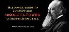 WIST - Acton, John Dalberg (Lord) | Letter to Bp. Mandell Creighton (3 Apr 1887) Absolute Power Corrupts Absolutely, Quotations, Lord, Author, Lettering, Sayings, Quotes, Lyrics, Writers