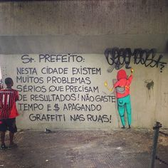 "Translation: ""Mr. Mayor, in this city we have problems much more serious that need to be solved. Don't waste time and money deleting grafitti in the streets!""  By Os Gêmeos, São Paulo - Brazil"