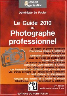 Le guide 2010 du photographe professionnel de Dominique le Fouler