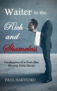 Waiter To The Rich And Shameless: Confessions Of A Five-Star Beverly Hills Server by Paul Hartford ebook deal