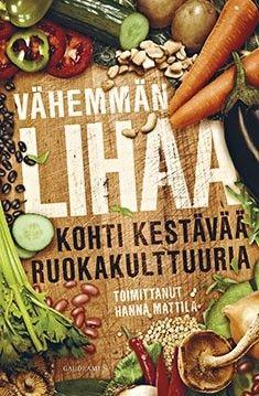 Vähemmän lihaa: kohti kestävää ruokakulttuuria / Hanna Mattila. Vähemmän lihaa on kannustava kirja kaikesta uudesta, jota lautasellemme on tarjolla. Se ei syyllistä ketään lihansyömisestä vaan kehottaa kokeilemaan myös vaihtoehtoisia proteiininlähteitä.