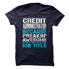 CREDIT ADMINISTRATOR Because FREAKING Awesome Is Not An Official Job Title T-Shirts, Hoodies. GET IT ==► Funny Tee Shirts
