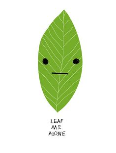 'Leaf me Alone' by bosque™, via Flickr