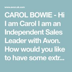 CAROL BOWIE - Hi I am Carol I am an Independent Sales Leader with Avon. How would you like to have some extra pennies for that something special like a Holiday or for something even more special. I am always looking for some lovely people to come and join my team.Work avon your way online or Social media platform. If you interested this is my link to have a look prp.uk.avon.com/carol551199 I Am Always, Pennies, Teamwork, Bowie, Avon, Like You, Finding Yourself, Platform, Lipstick