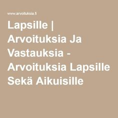 Lapsille | Arvoituksia Ja Vastauksia - Arvoituksia Lapsille Sekä Aikuisille First Day Of School, Pre School, Busy Bags, Riddles, Alphabet, Poems, Language, Parenting, Classroom