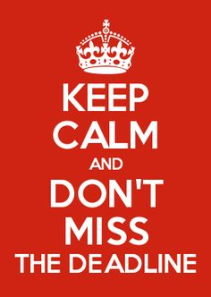 KEEP CALM AND DON'T MISS THE DEADLINE