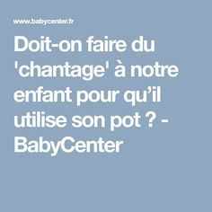Doit-on faire du 'chantage' à notre enfant pour qu'il utilise son pot ? - BabyCenter