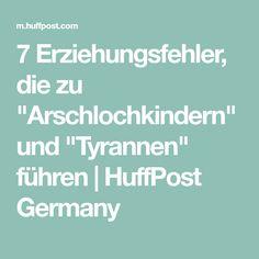"""7 Erziehungsfehler, die zu """"Arschlochkindern"""" und """"Tyrannen"""" führen   HuffPost Germany"""