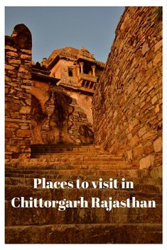 Chittorgarh Rajasthan, Forts of Rajasthan, Places to visit in Chittorgarh,Rani Padmini and more stories from Chittorgarh, Udaipur to Chittorgarh, Places to visit in Udaipur