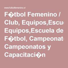 F�tbol Femenino / Club, Equipos,Escuela de F�tbol, Campeonatos y Capacitaci�n