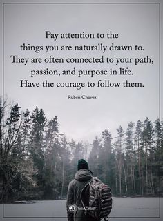 nature quotes Pay attention to the things you are naturally drawn to. They are often connected to your path, passion, and purpose in life. Have the courage to them. Wisdom Quotes, Words Quotes, Quotes To Live By, Me Quotes, Motivational Quotes, Inspirational Quotes, Life Path Quotes, Sayings, Inspire Quotes