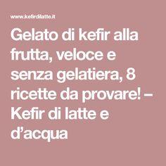 Gelato di kefir alla frutta, veloce e senza gelatiera, 8 ricette da provare! – Kefir di latte e d'acqua