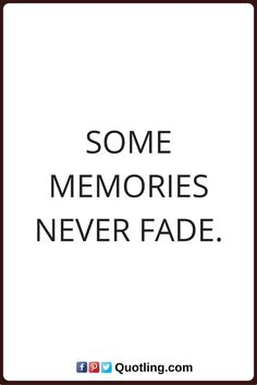 memories quotes Some memories never fade.