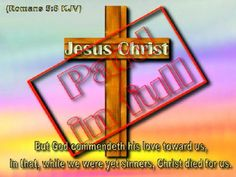 Bible Alive: Rom. 5: 8. But God commendeth his love toward us, in that, while we were yet sinners, Christ died f